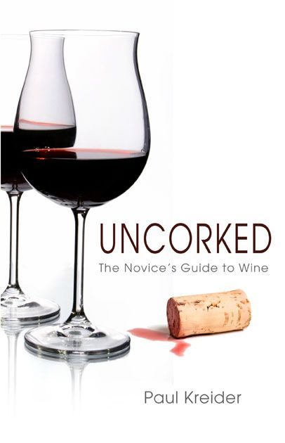 Uncorked, The Novice's Guide to Wine by Paul Kreider