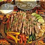 Game Time Fajitas perfect for the Big Game or dinner with the family,