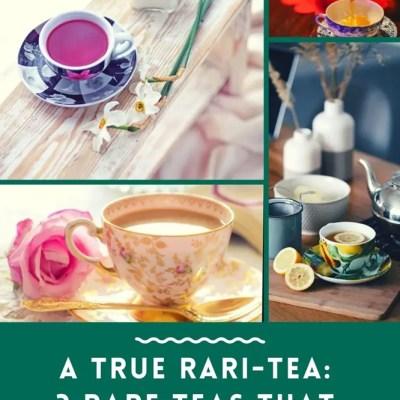 A True Rari-Tea: 3 Rare Teas That You Need to Try