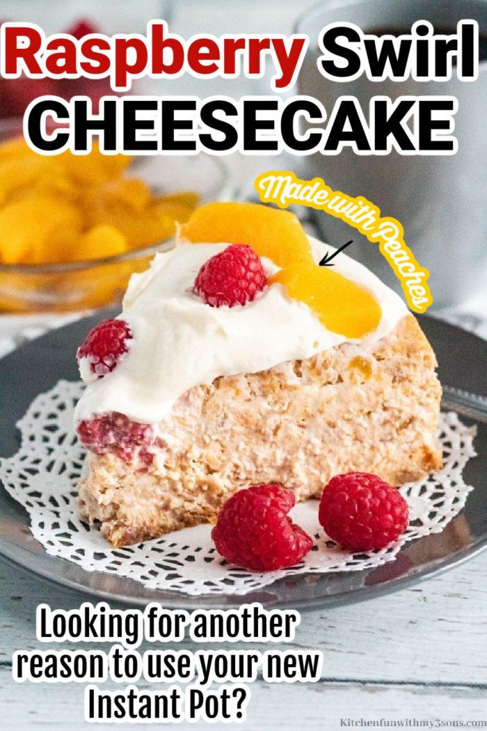 Raspberry Swirl Cheesecake topped with cream, peaches, and raspberries