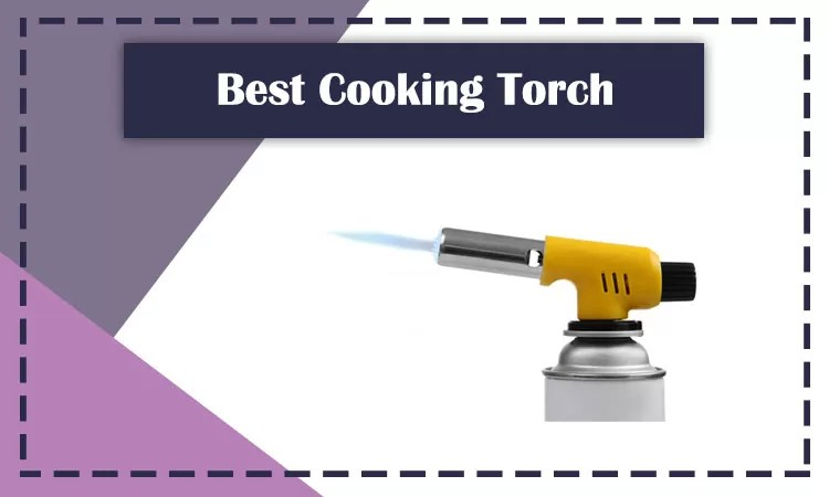 10 Best Cooking Torch Reviews
