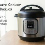 Pressure Cooker Basics Part 3: Additional Functions