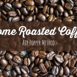 Home Roasted Coffee Beans (Air Popper Method)