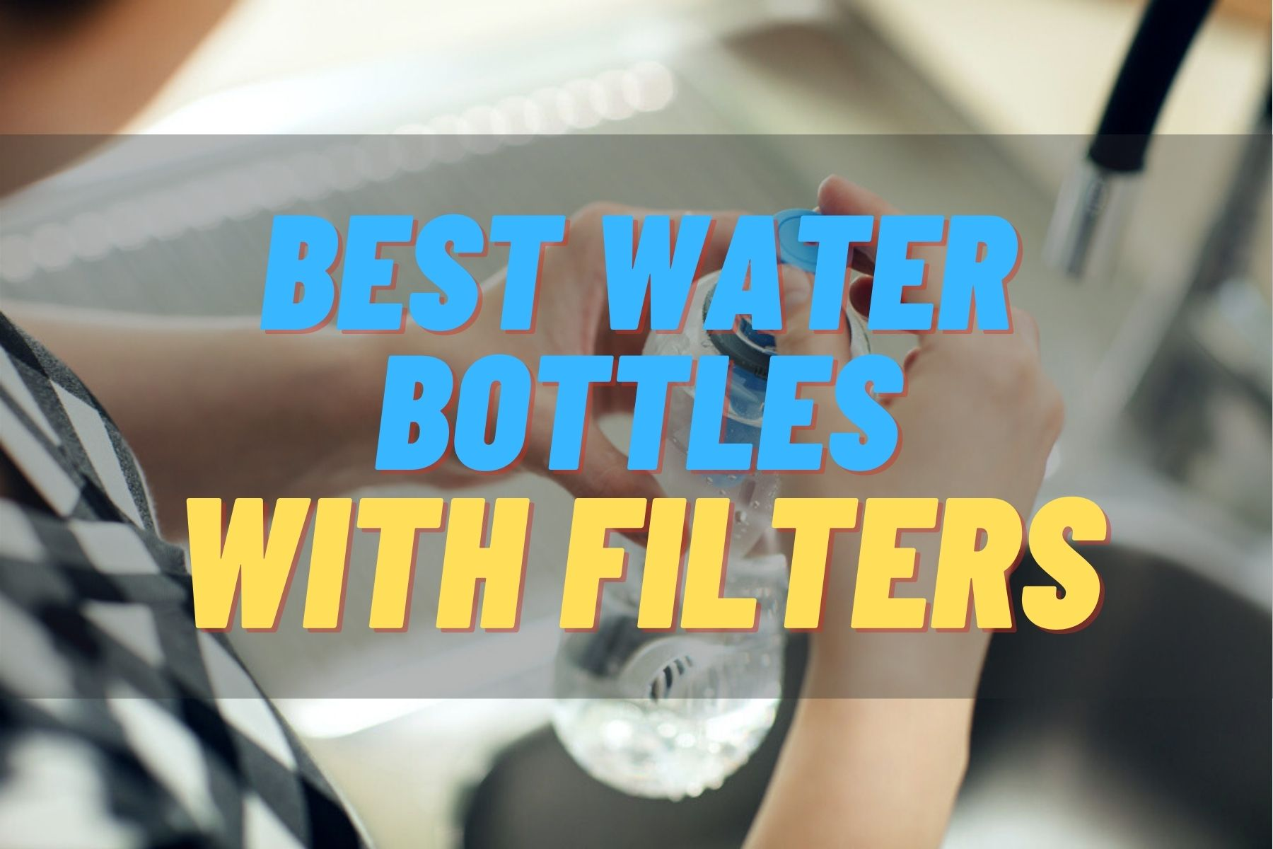 Best Water Bottles With Filters