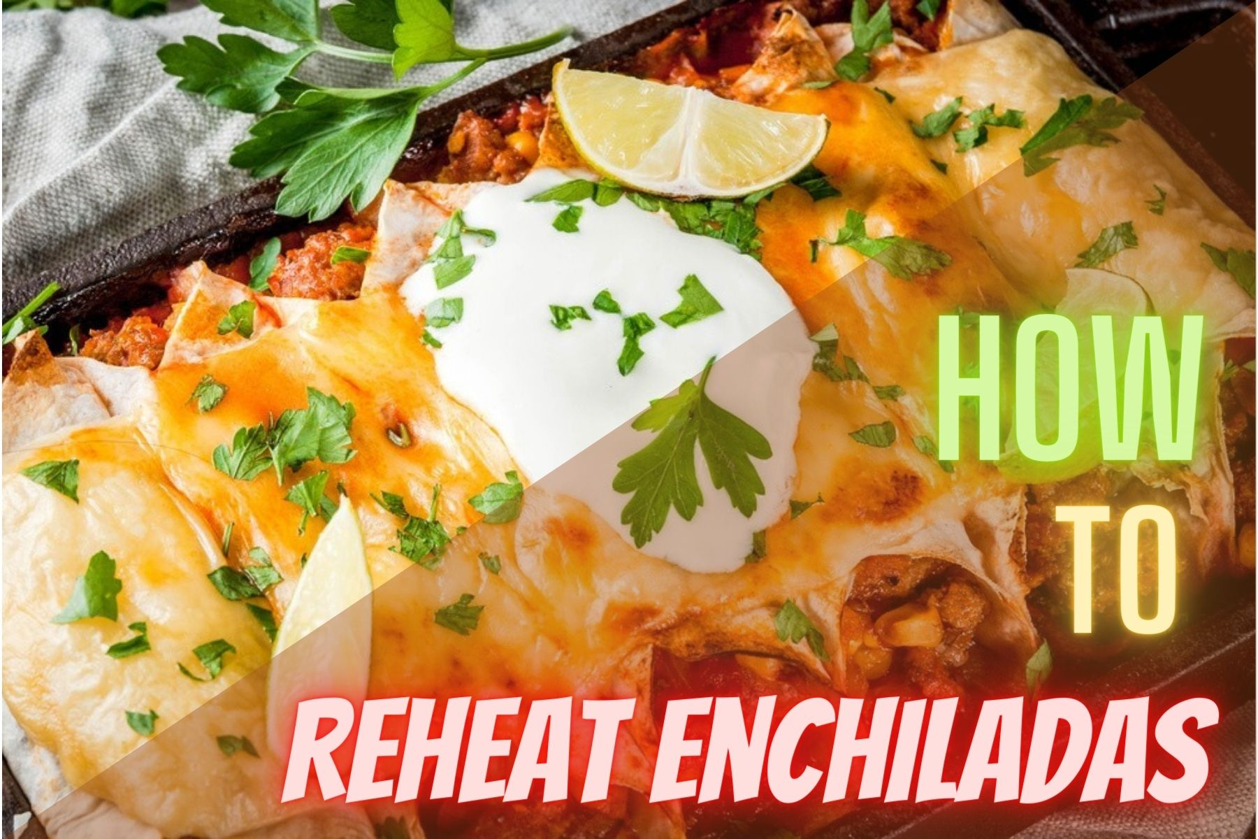 How To Reheat Enchiladas