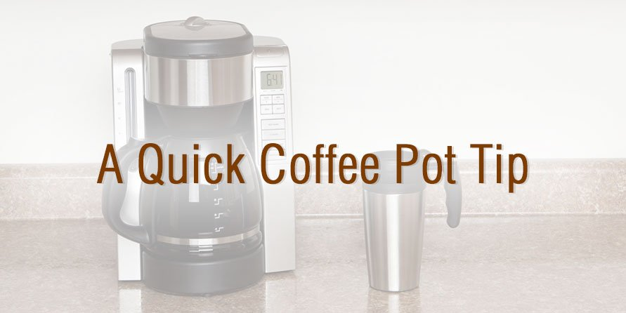 quick coffee pot tip