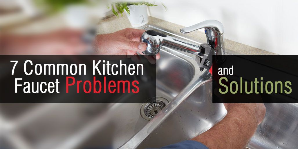 High Quality 7 Common Kitchen Faucet Problems And Solutions