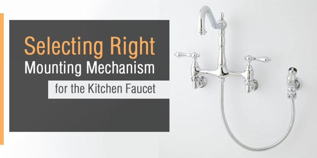 Selecting Right Mounting Mechanism for the Kitchen Faucet
