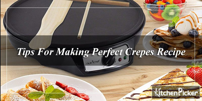 Tips For Making Perfect Crepes Recipe