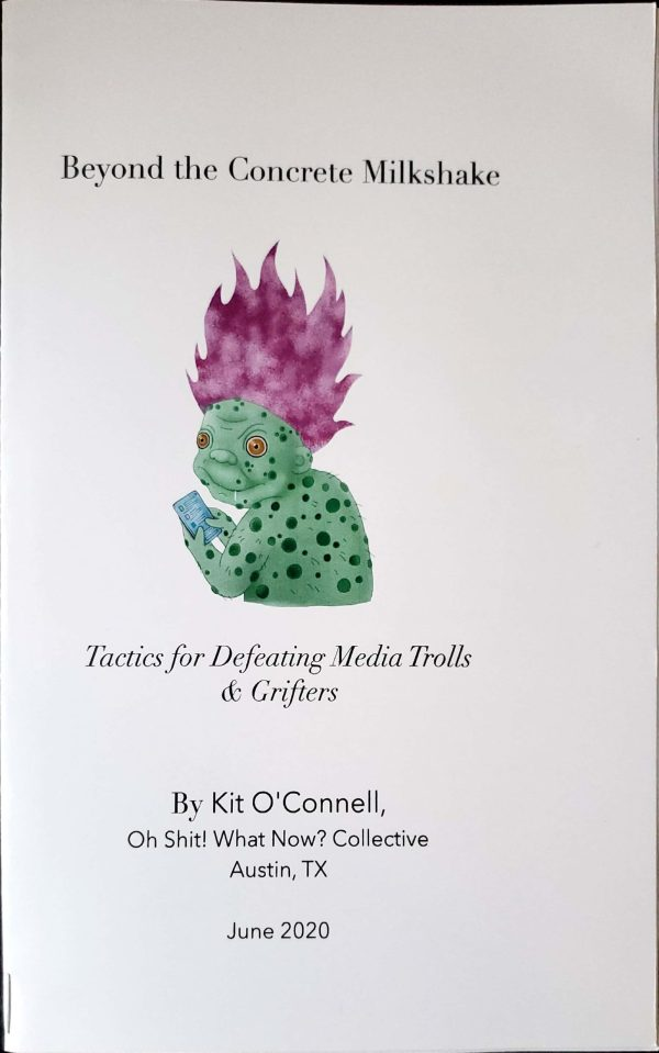 Beyond the Concrete Milkshake: Tactics For Dealing with Media Trolls & Grifters (cover shows a colorful, ugly troll with purrple hair, similar to one of the retro dolls, holding a smartphone and drooling as he smiles at the camera)