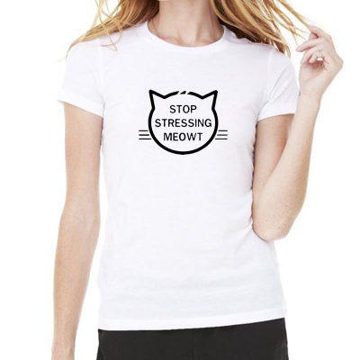 Fashion Cat Stop Stressing Meowt Female Tshirt Tops
