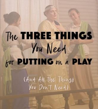 Part2_thethreethingsyouneedforputtingonaplay