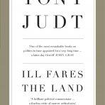 Judt, Tony: Ill Fares The Land