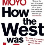 Moyo, Dambisa: How The West Was Lost