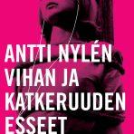 Nylén, Antti: Vihan ja katkeruuden esseet