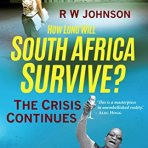 Johnson, R. W.: How Long Will South Africa Survive?