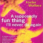 Wallace, David Foster: A Supposedly Fun Thing I'll Never Do Again
