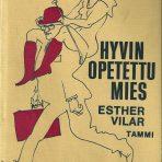 Vilar, Esther: Hyvin opetettu mies