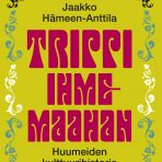 Hämeen-Anttila, Jaakko: Trippi ihmemaahan