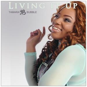 Tamara Bubble_Living it Up Single Cover