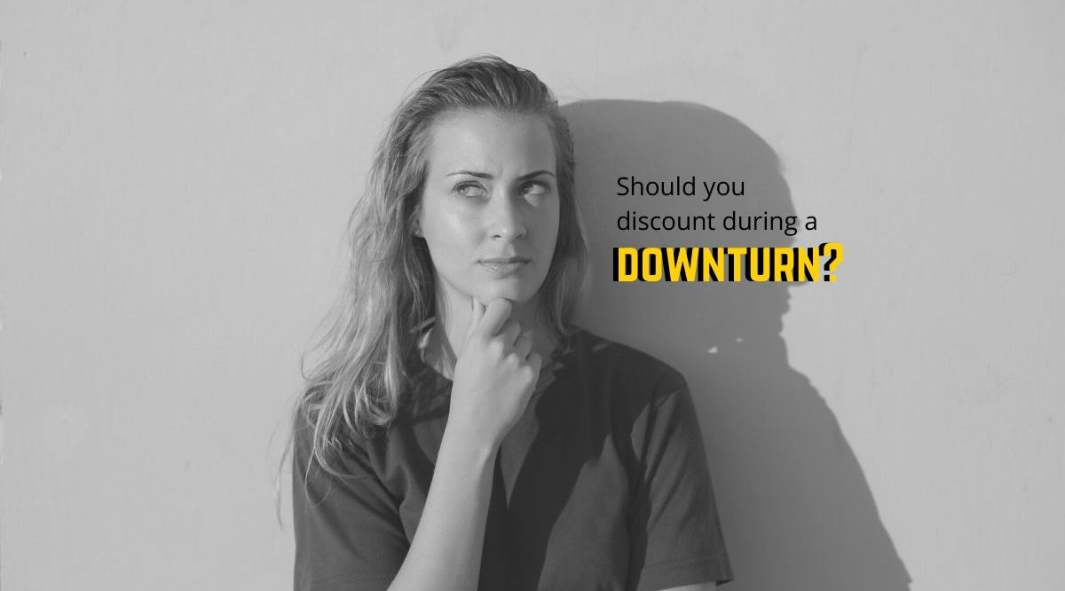 should you discount during a downturn