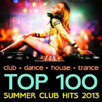 VA - Top 100 Summer Club Hits (2013) / Скачать бесплатно