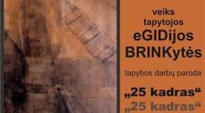 """Tapytojos Egidijos Brinkytės paroda """"25 kadras"""""""