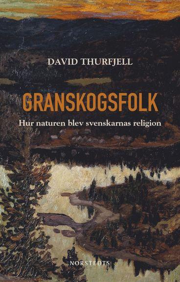 granskogsfolk-hur-naturen-blev-svenskarnas-religion