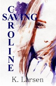 Saving Caroline by K. Larsen
