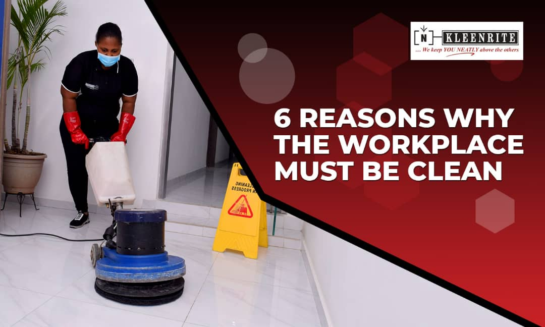 6 Reasons Why the Workplace Must Be Clean