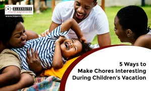 5 Ways to Make Chores Interesting During Children's Vacation