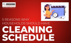 5 Reasons Why Households Should Have a Cleaning Schedule