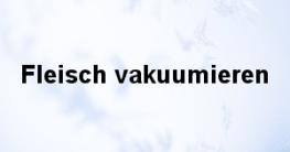 Fleisch vakuumieren blog