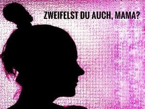 Read more about the article Zweifelst du auch? – Ein Mutmachbeitrag für Eltern