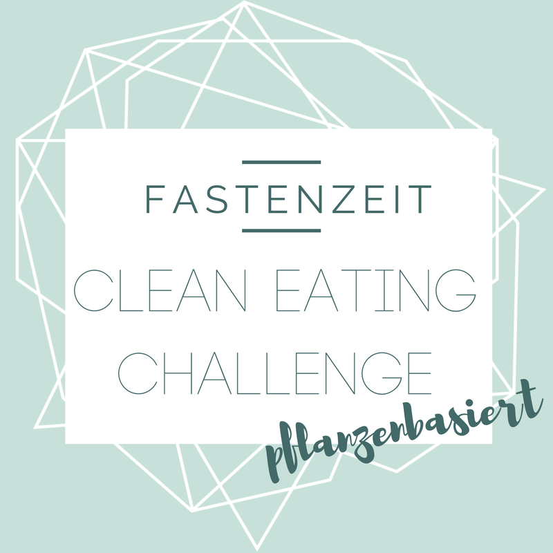 (Deutsch) Fastenzeit : Clean Eating-Challenge {pflanzenbasiert}