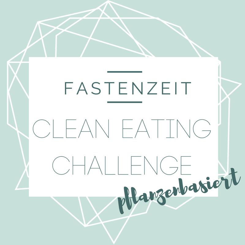 Fastenzeit : Clean Eating Challenge {pflanzenbasiert}