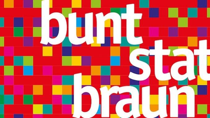 Bunt statt Braun - das einzig wahre Symbol für Vielfalt und Toleranz
