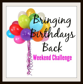 Bringing Birthdays Back Weekend Challenge