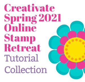 Creativate Spring 2021 Retreat Tutorial Collection