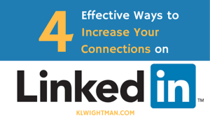 4 Effective Ways to Increase Your Connections on LinkedIn via KLWightman.com