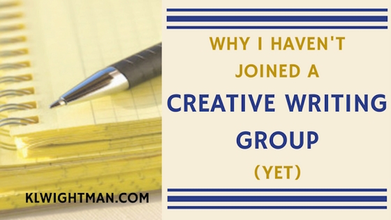 Why I Haven't Joined a Creative Writing Group (Yet) on KLWightman.com