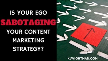 Is Your Ego Sabotaging Your Content Marketing Strategy?