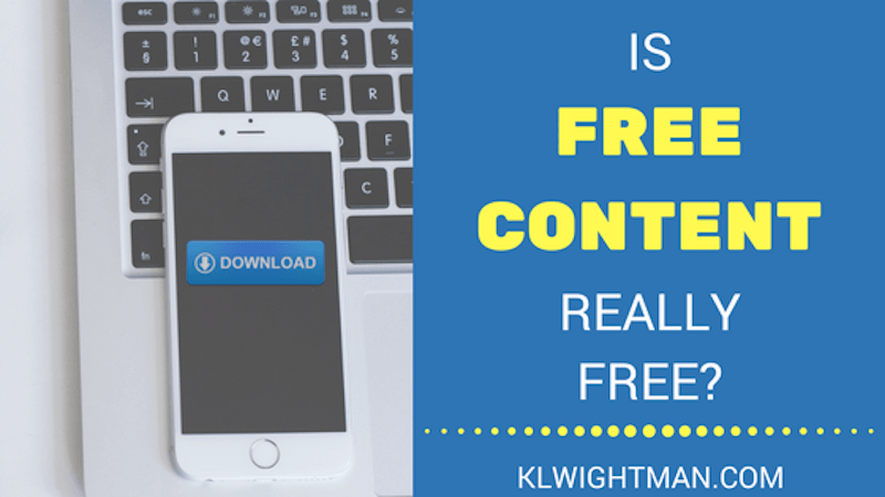 Is Free Content Really Free? Blog Post via KLWightman.com