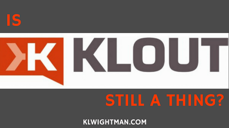 Is Klout Still a Thing? via KLWightman.com Blog Post