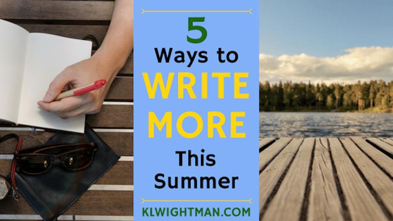 5 Ways to Write More This Summer Blog Post via KLWightman.com