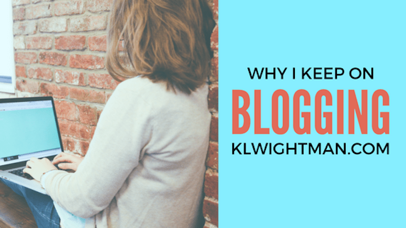 Why I Keep On Blogging via KLWightman.com