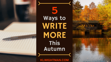 5 Ways to Write More This Autumn via KLWightman.com