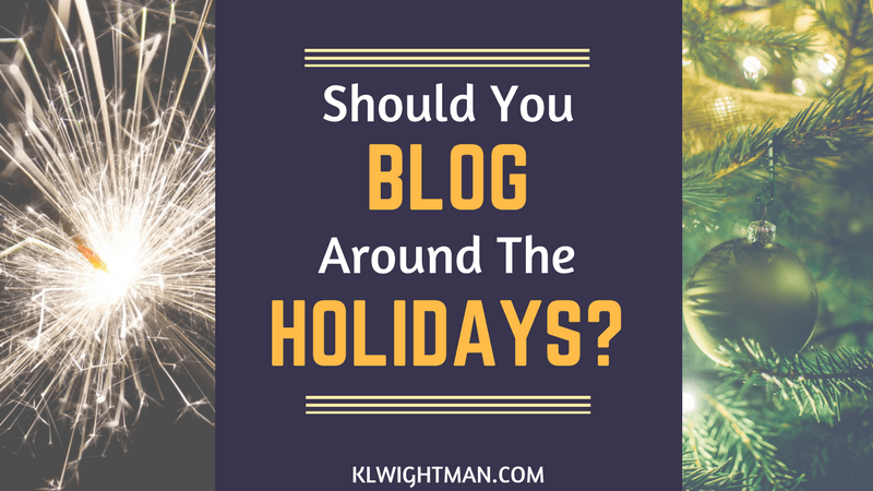 Should You Blog Around the Holidays? via KLWightman.com