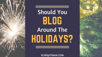 Should You Blog Around the Holidays? via KLWightman.com