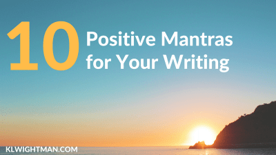 10 Positive Mantras for Your Writing via KLWightman.com